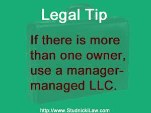 If there is more than one owner, use a manager-managed LLC